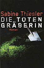 Die Totengräberin by Sabine Thiessler