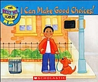 I Can Make Good Choices! by David Parker