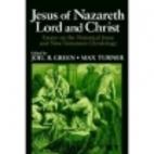 Jesus of Nazareth: Lord and Christ: Essays…
