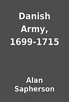 Danish Army, 1699-1715 by Alan Sapherson
