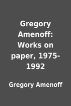 Gregory Amenoff: Works on paper, 1975-1992…