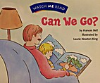 Watch Me Read : Can We Go ? by Frances Bell