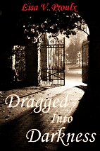 Dragged Into Darkness by Lisa V. Proulx