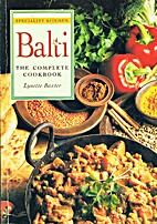 The Balti: The Complete Cookbook by Lynette…