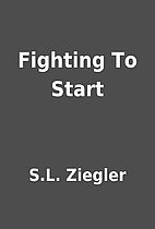 Fighting To Start by S.L. Ziegler