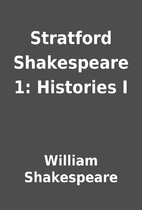 Stratford Shakespeare 1: Histories I by…