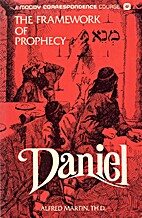 Daniel: The framework of prophecy by Alfred…