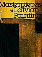 Masterpieces of Latvian painting = Latviešu…