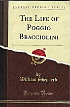 The Life of Poggio Bracciolini. by William…
