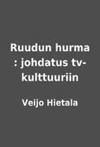 Ruudun hurma : johdatus tv-kulttuuriin by…