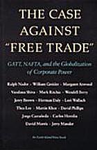 The Case Against Free Trade: GATT, NAFTA,…