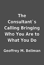 The Consultant`s Calling Bringing Who You…