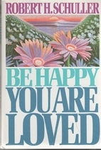 Be Happy You Are Loved by Robert Harold…