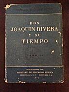Don Joaquin Rivera y su Tiempo Tomo II by…