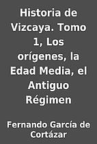 Historia de Vizcaya. Tomo 1, Los…