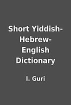 Short Yiddish-Hebrew-English Dictionary by…