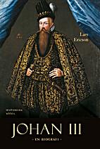 Johan III : en biografi by Lars Ericson…