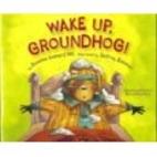Wake Up, Groundhog! by Susanna Leonard Hill