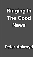Ringing In The Good News by Peter Ackroyd