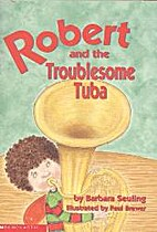 Robert and the Troublesome Tuba by Barbara…