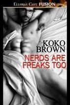 Nerds are Freaks Too by Koko Brown