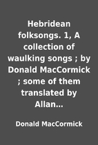 Hebridean folksongs. 1, A collection of…