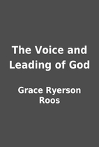 The Voice and Leading of God by Grace…