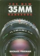 The New 35Mm Handbook by Michael Freeman