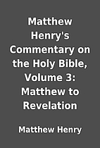 Matthew Henry's Commentary on the Holy…