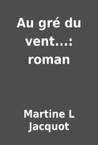 Au gré du vent...: roman by Martine L…