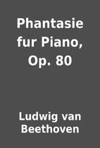 Phantasie fur Piano, Op. 80 by Ludwig van…