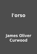 l'orso by James Oliver Curwood