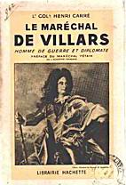 Le Maréchal de Villars: homme de guerre et…