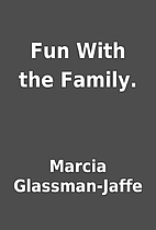 Fun With the Family. by Marcia…