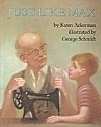 Just Like Max by Karen Ackerman