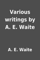 Various writings by A. E. Waite by A. E.…