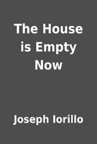 The House is Empty Now by Joseph Iorillo