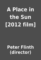 A Place in the Sun [2012 film] by Peter…