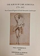The Album of Carl Agricola, 1779-1852 :…