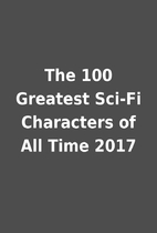 The 100 Greatest Sci-Fi Characters of All…
