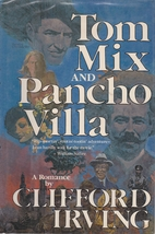 Tom Mix and Pancho Villa by Clifford Irving
