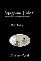 Magnum Tales ~ A is for Anal by J.M. Hadley