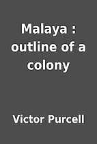 Malaya : outline of a colony by Victor…