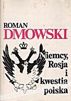 Niemcy, Rosja i kwestia polska by Roman…