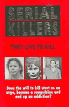 Serial Killers: They Live to Kill by Rodney…