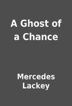 A Ghost of a Chance by Mercedes Lackey