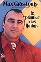 le premier des Hurons by Max Gros-Louis