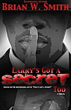 Larry's Got a Secret Too by Brian W. Smith
