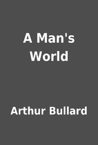 A Man's World by Arthur Bullard