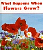 What Happens When Flowers Grow? (What…